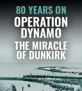 80 Years On - Operation Dynamo - The Miracle of Dunkirk