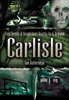 Foul Deeds and Suspicious death in and around Carlisle