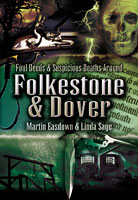Foul Deeds and Suspicious Death in Folkestone & Dover