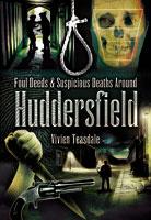 Foul Deeds and Suspicious death Around Huddersfield
