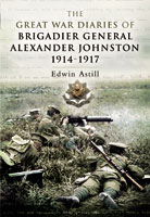 The Great War Diaries of Brigadier Alexander Johnston
