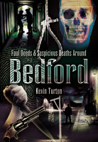 Foul Deeds and Suspicious Deaths in and around Bedford