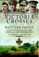 Victoria Crosses on the Western Front – Continuation of the German 1918 Offensives