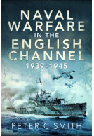 Naval Warfare in the English Channel 1939 - 1945
