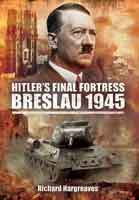 Hitler's Final Fortress - Breslau 1945