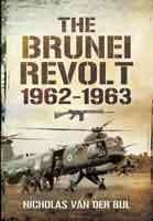 The Brunei Revolt 1962-1963