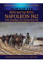Into Battle With Napoleon 1812