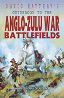 David Rattrays Guidebook To The Anglo-Zulu War Battlefields