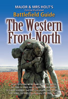Major & Mrs. Holt's Concise Illustrated Battlefield Guide - The Western Front - North