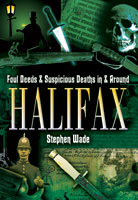Foul Deeds and Suspicious Deaths in and around Halifax
