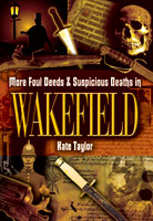 More Foul Deeds and Suspicious Deaths in Wakefield