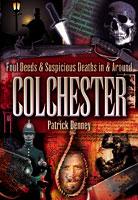 Foul Deeds & Suspicious Deaths in & around Colchester