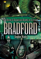 Foul Deeds and Suspicious Deaths in and around Bradford