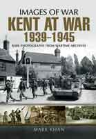 Kent at War 1939 to 1945