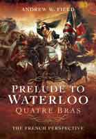 Prelude to Waterloo: Quatre Bras