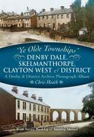 Ye Olde Townships - Denby Dale, Skelmanthorpe, Clayton West & District