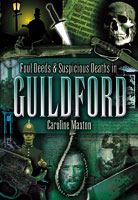 Foul Deeds & Suscipcious Deaths in Guildford
