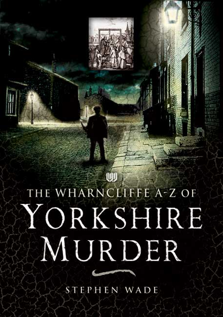 The Wharncliffe A-Z of Yorkshire Murder
