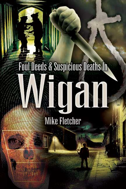 Foul Deeds and Suspicious Deaths in Wigan