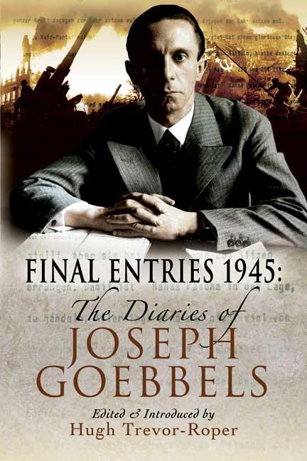 Final Entries 1945 - The Diaries of Joseph Goebbels