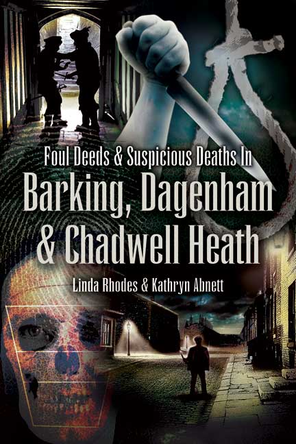 Foul Deeds and Suspicious Deaths In Barking, Dagenham & Chadwell Heath