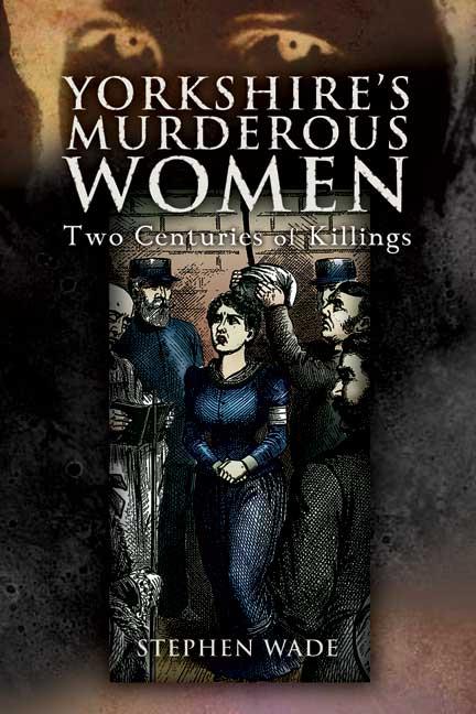 Yorkshire's Murderous Women