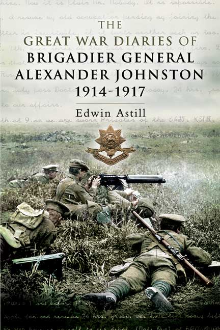 The Great War Diaries of Brigadier Alexander Johnston