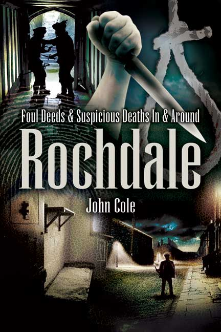 Foul Deeds and Suspicious Deaths In & Around Rochdale