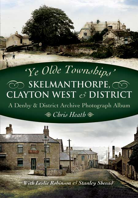 Ye Olde Townships - Skelmanthorpe, Clayton West and District