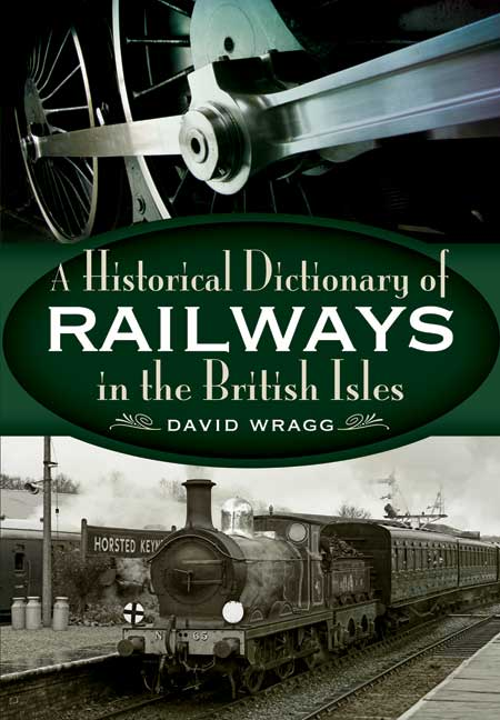 The Historical Dictionary Railways in the British Isles