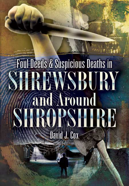 Foul Deeds and Suspicious Deaths in Shrewsbury and around Shropshire