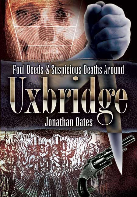 Foul Deeds and Suspicious Deaths Around Uxbridge