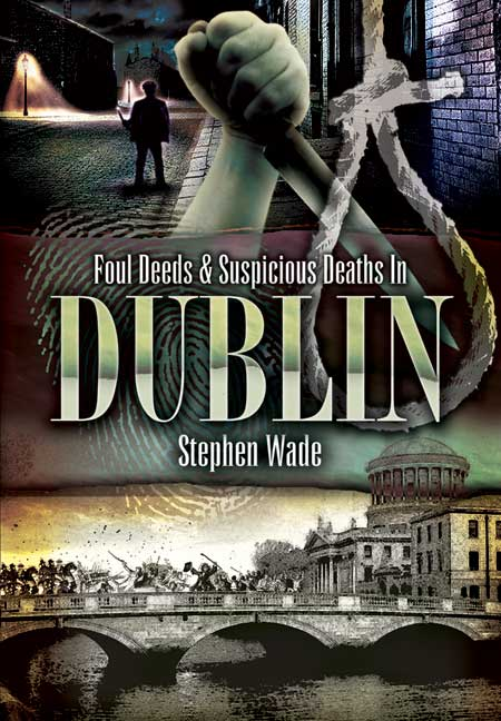 Foul Deeds and Suspicious Deaths in Dublin