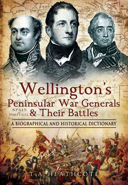 Wellington's Peninsular War Generals and their Battles
