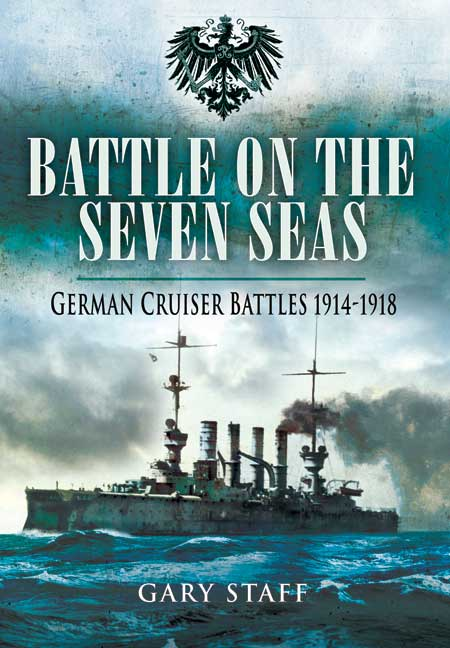 Battle on the Seven Seas: German Cruiser Battles 1914 - 1918