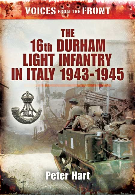 Voices from the Front: The 16th Durham Light Infantry in Italy 1943 - 1945