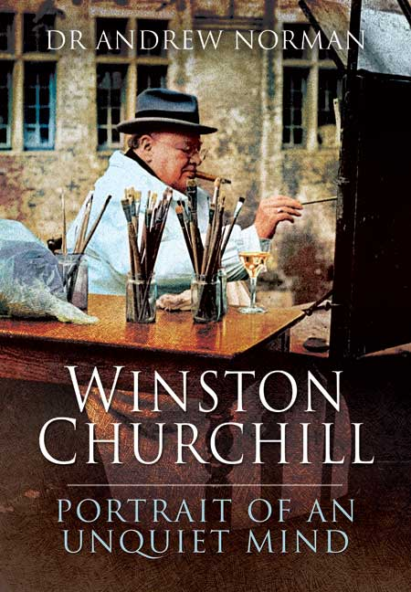 Winston Churchill: Portrait of an Unquiet Mind