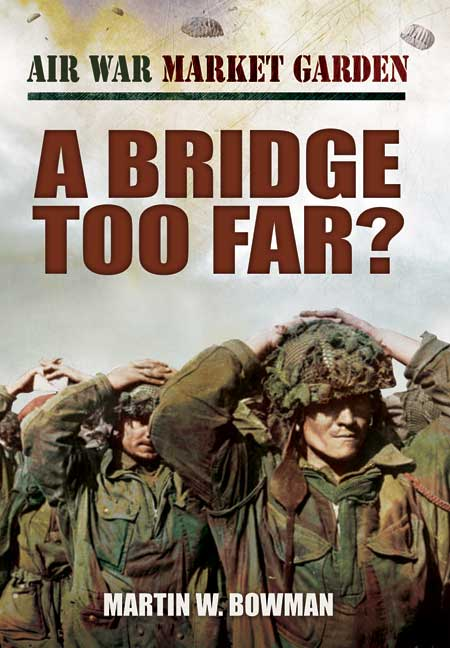 Air War Market Garden: A Bridge Too Far