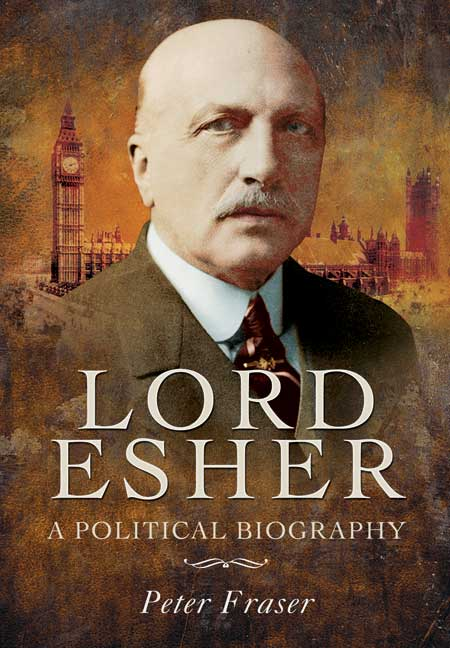 Lord Esher – A Political Biography