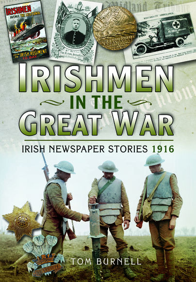 Irishmen in the Great War 1914 to 1918 - Irish Newspaper Stories 1916