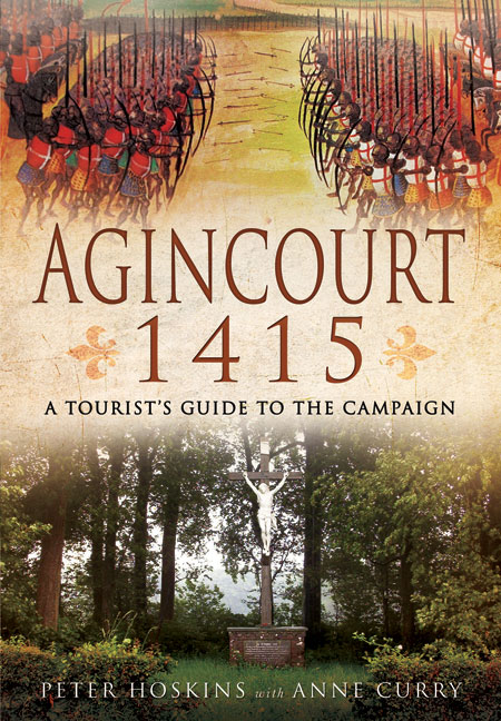 Agincourt 1415 - A Tourist's Guide to the Campaign