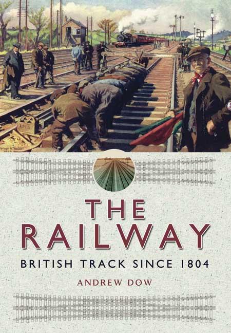 The Railway - British Track Since 1804