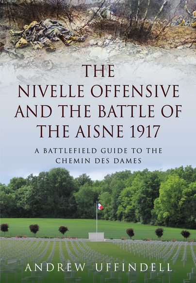The Nivelle Offensive and the Battle of the Aisne 1917