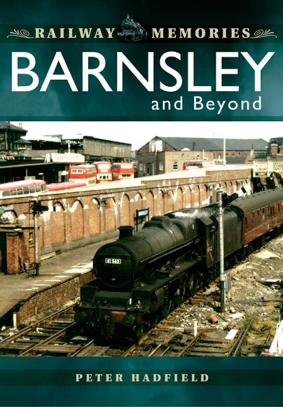 Railway Memories: Barnsley and Beyond