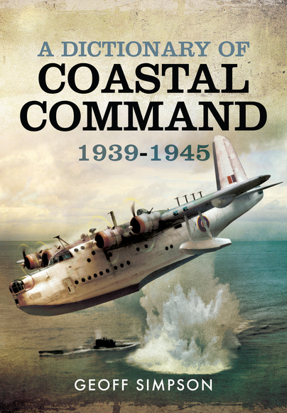 A Dictionary of Coastal Command 1939 - 1945