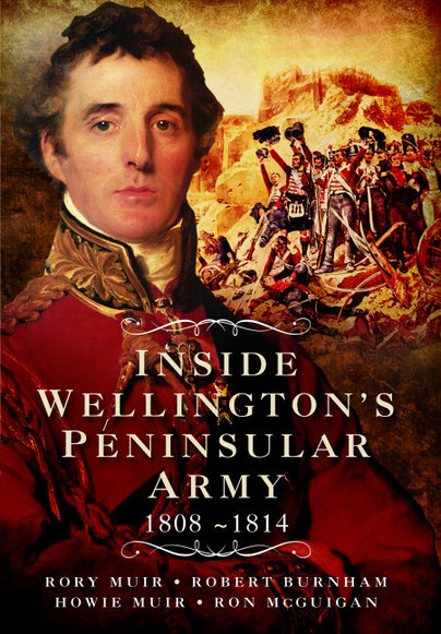 Inside Wellington's Peninsular Army: 1808- 1814