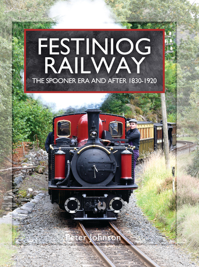 Festiniog Railway - The Spooner Era and After 1830 - 1920
