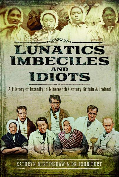 Lunatics, Imbeciles and Idiots