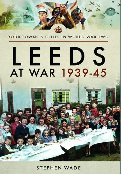 Leeds at War 1939 - 1945