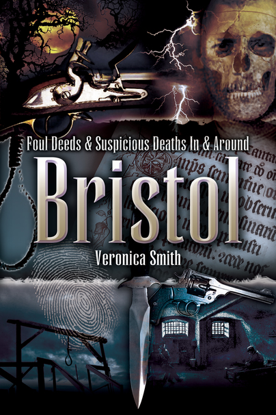Foul Deeds and Suspicious Deaths In and Around Bristol